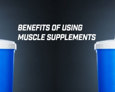 Benefits of Using Muscle Supplements