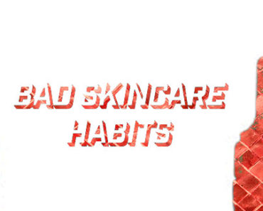 Bad Skincare Habits