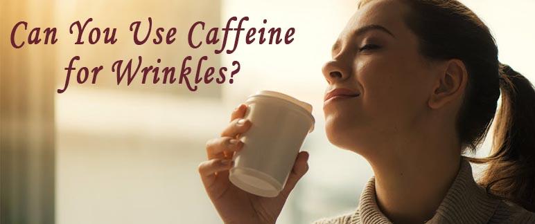 Caffeine for Wrinkles
